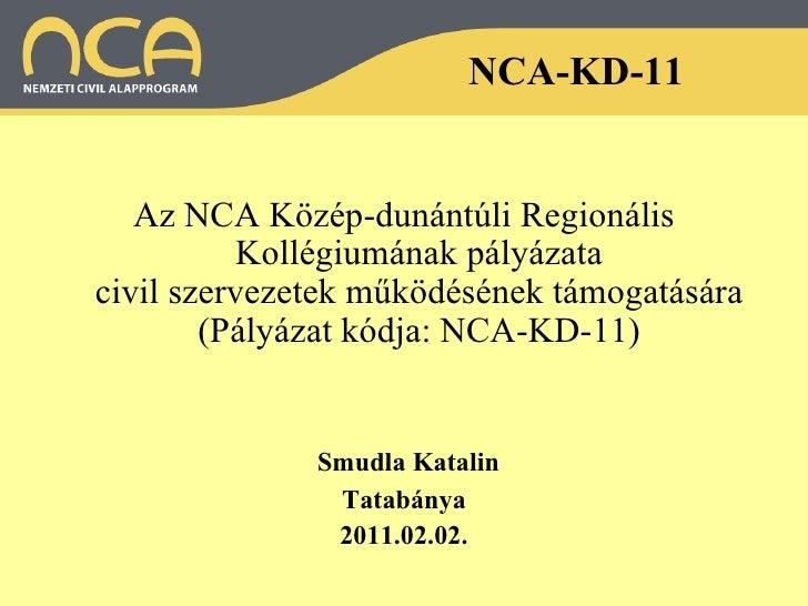 NCA-KD-11 <ul><li>Az NCA Közép-dunántúli Regionális Kollégiumának pályázata civil szervezetek működésének támogatására (Pá...