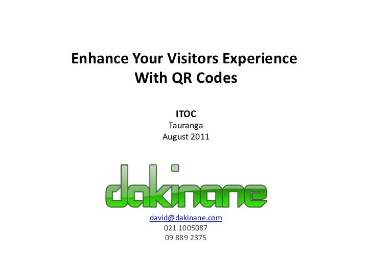 Enhance Your Visitors Experience <br />With QR Codes<br />ITOC<br />Tauranga<br />August 2011<br />david@dakinane.com<br /...