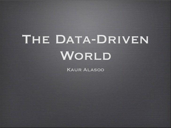The Data-Driven    World     Kaur Alasoo