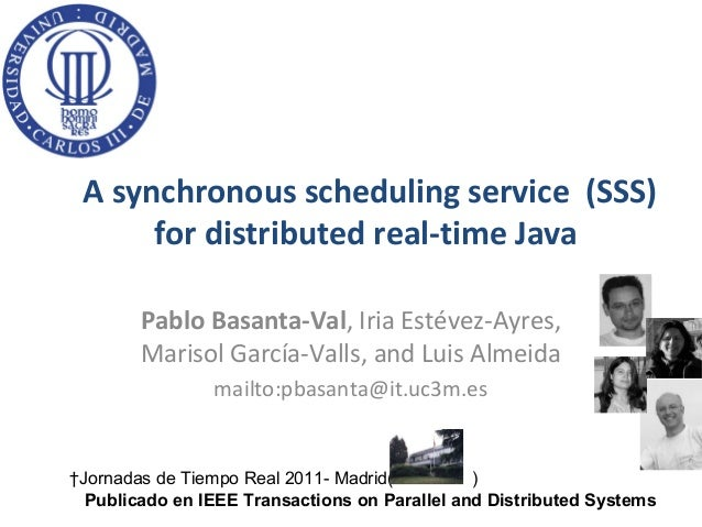 A synchronous scheduling service (SSS)      for distributed real-time Java        Pablo Basanta-Val, Iria Estévez-Ayres,  ...