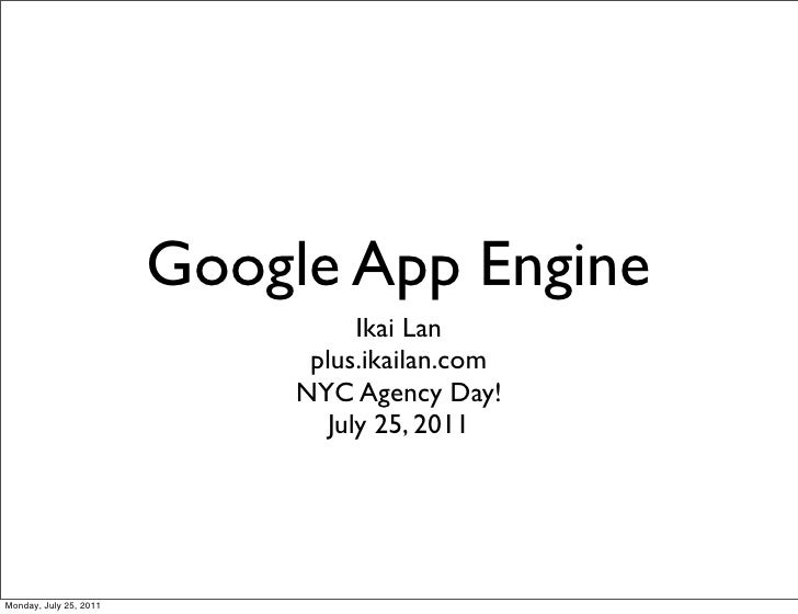 Google App Engine                                   Ikai Lan                              plus.ikailan.com                ...