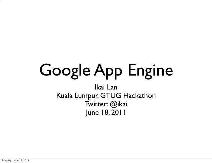 Google App Engine                                        Ikai Lan                            Kuala Lumpur, GTUG Hackathon ...