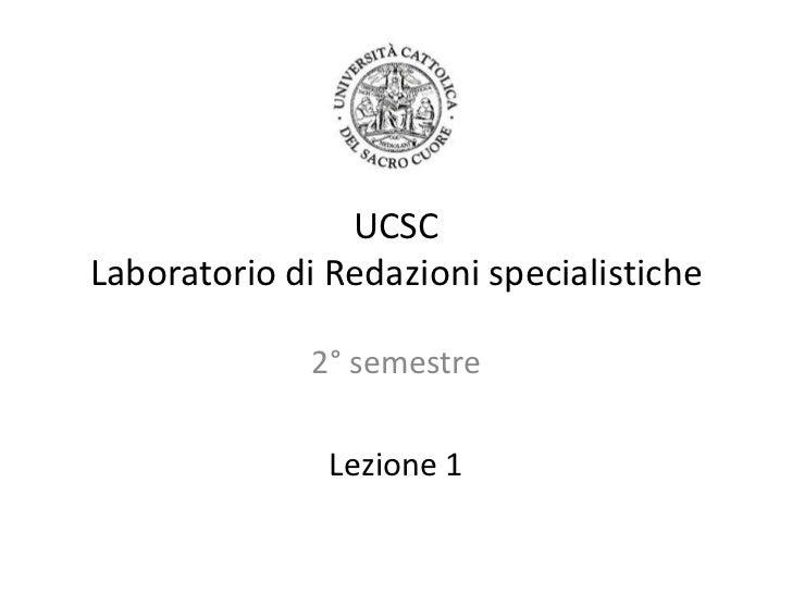 UCSCLaboratorio di Redazioni specialistiche<br />2° semestre<br />Lezione 1<br />