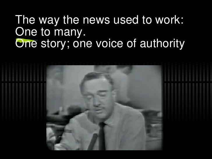 The way the news used to work: One to many. One story; one voice of authority