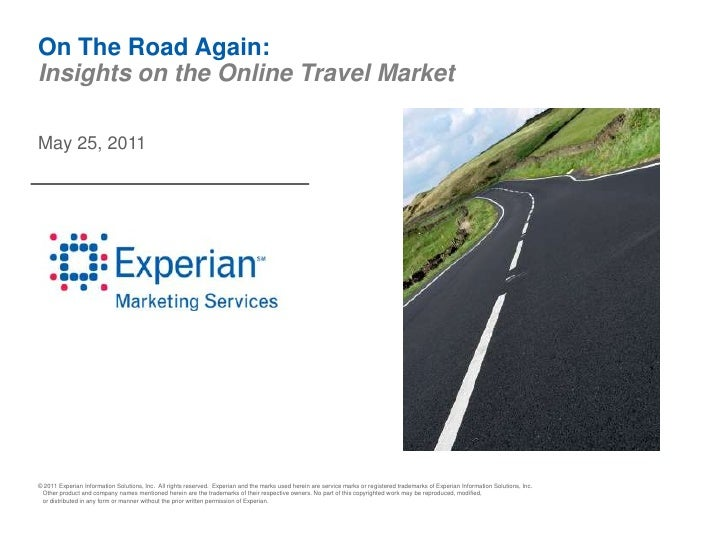On The Road Again:Insights on the Online Travel MarketMay 25, 2011© 2011 Experian Information Solutions, Inc. All rights r...