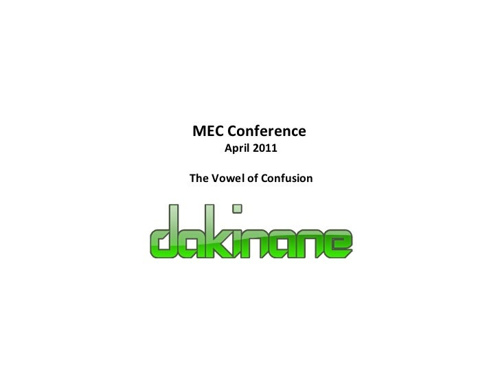 MEC Conference  April 2011 The Vowel of Confusion