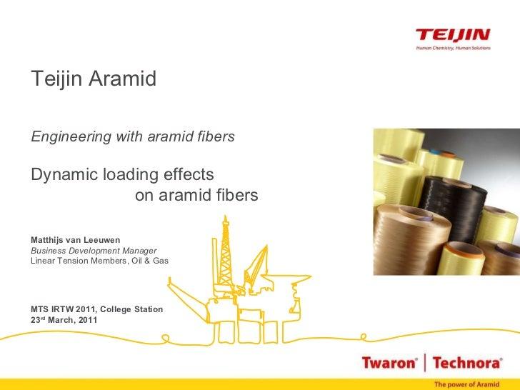 Teijin Aramid Engineering with aramid fibers Dynamic loading effects  on aramid fibers Matthijs van Leeuwen Business Devel...