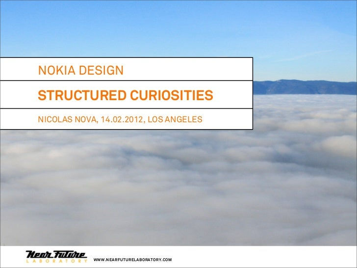 NOKIA DESIGNSTRUCTURED CURIOSITIESNICOLAS NOVA, 14.02.2012, LOS ANGELES            WWW.NEARFUTURELABORATORY.COM