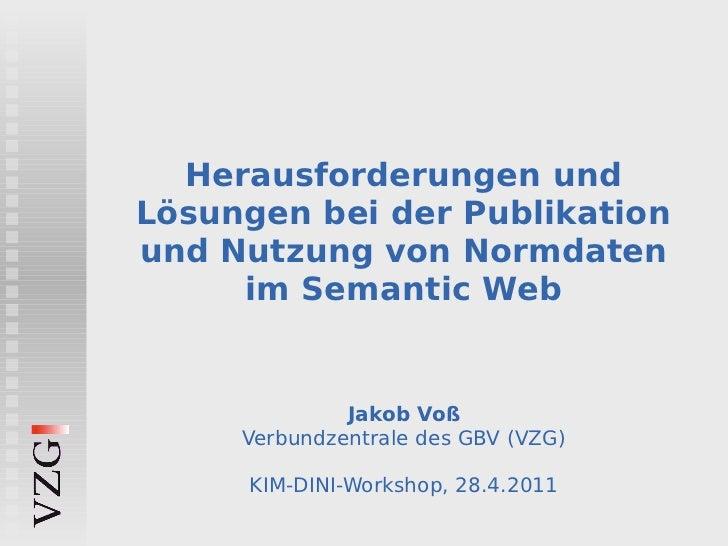 Herausforderungen undLösungen bei der Publikationund Nutzung von Normdaten     im Semantic Web              Jakob Voß     ...