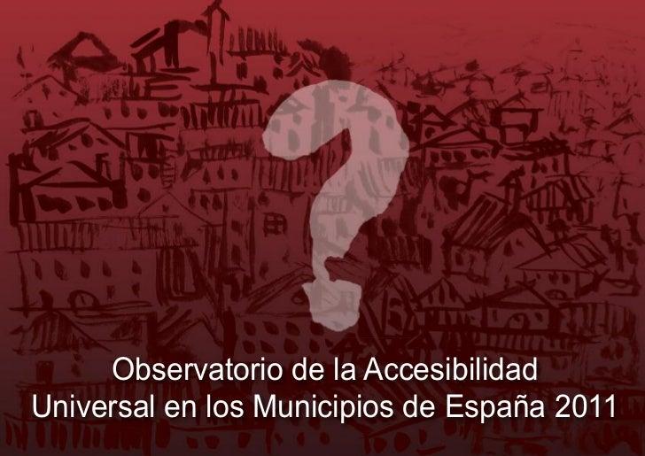 Observatorio de la AccesibilidadUniversal en los Municipios de España 2011