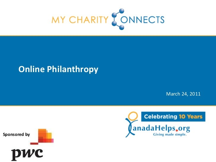 Online Philanthropy                            March 24, 2011Sponsored by