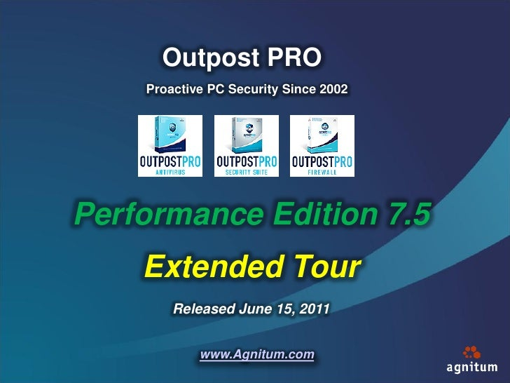 Outpost PRO    Proactive PC Security Since 2002Performance Edition 7.5    Extended Tour        Released June 15, 2011     ...