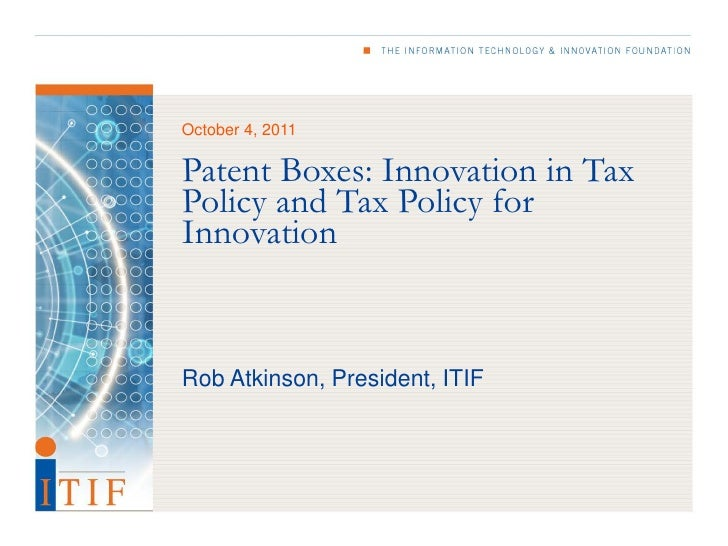 October 4, 2011Patent Boxes: Innovation in TaxPolicy and Tax Policy forInnovationRob Atkinson, President, ITIF