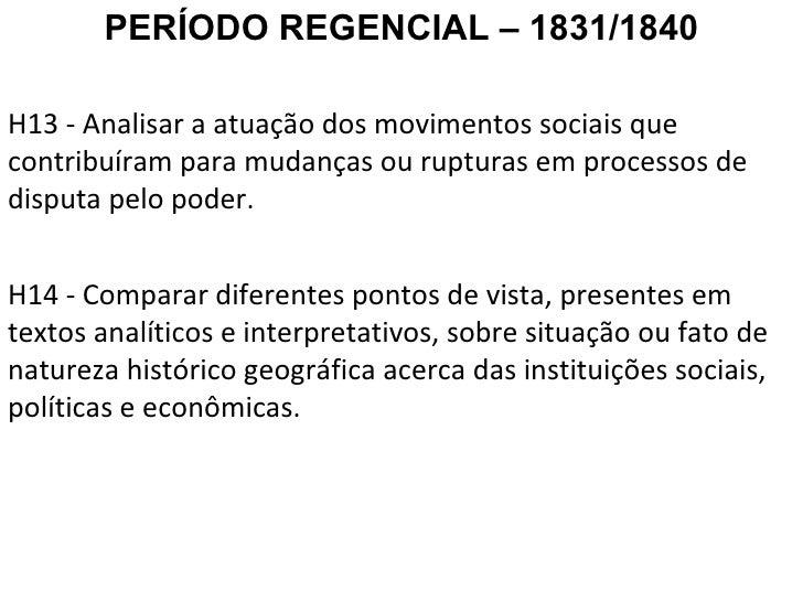 PERÍODO REGENCIAL – 1831/1840 H13 - Analisar a atuação dos movimentos sociais que contribuíram para mudanças ou rupturas e...