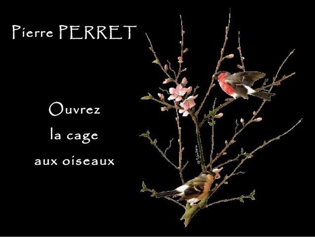 Pierre PERRETPierre PERRET OuvrezOuvrez la cagela cage aux oiseauxaux oiseaux