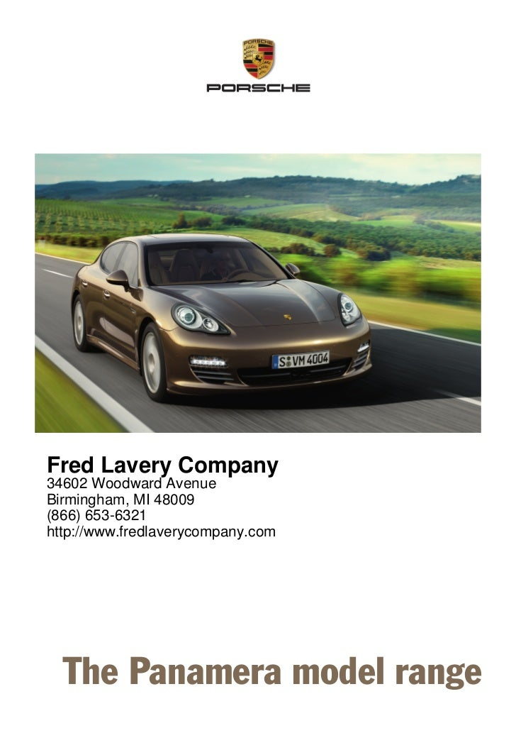 Fred Lavery Company34602 Woodward AvenueBirmingham, MI 48009(866) 653-6321http://www.fredlaverycompany.com  The Panamera m...
