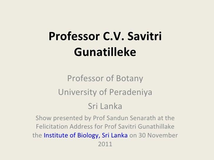 Professor C.V. Savitri Gunatilleke Professor of Botany University of Peradeniya Sri Lanka Show presented by Prof Sandun Se...