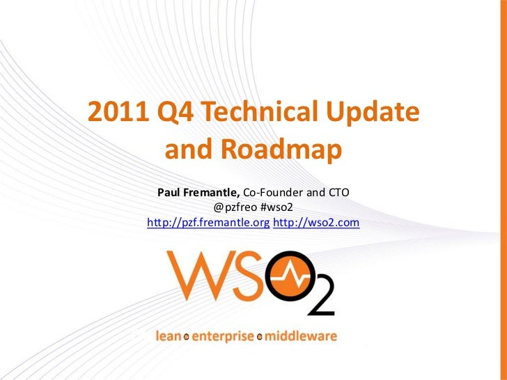 2011 Q4 Technical Update     and Roadmap      Paul Fremantle, Co-Founder and CTO                  @pzfreo #wso2    http://...