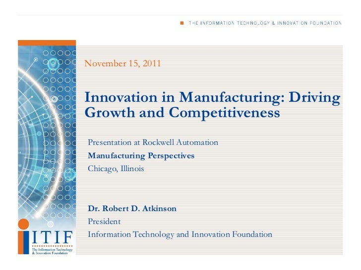 November 15, 2011Innovation in Manufacturing: DrivingGrowth and CompetitivenessPresentation at Rockwell AutomationManufact...