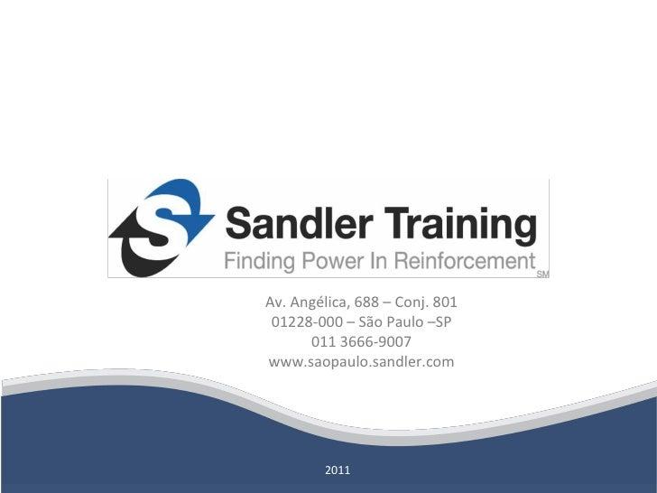 2011 Av. Angélica, 688 – Conj. 801 01228-000 – São Paulo –SP 011 3666-9007 www.saopaulo.sandler.com