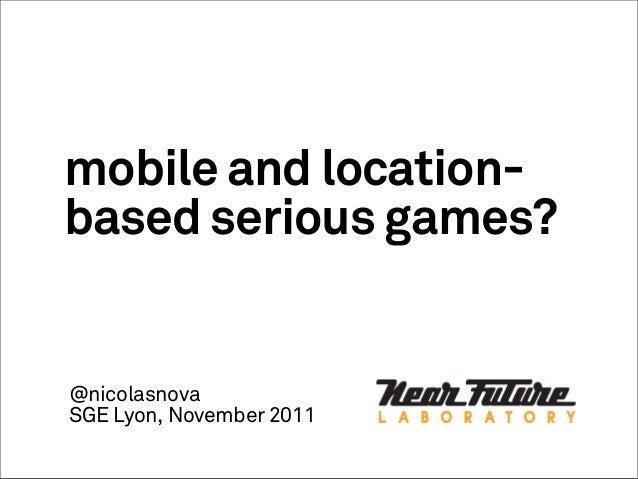 mobile and location- based serious games? @nicolasnova SGE Lyon, November 2011