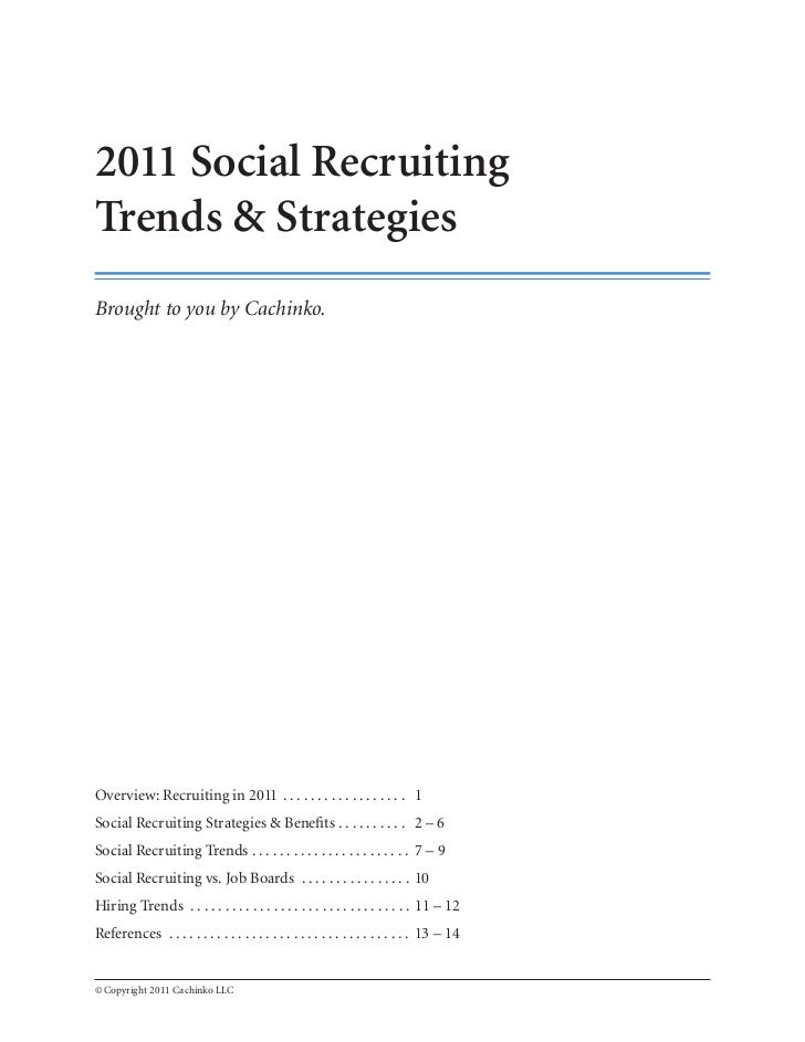 2011 Social RecruitingTrends & StrategiesBrought to you by Cachinko.Overview: Recruiting in 2011 . . . . . . . . . . . . ....
