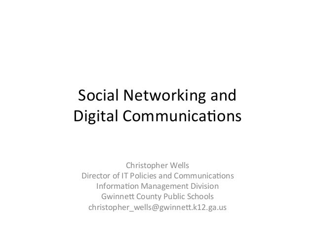 Social	  Networking	  and	  	  Digital	  Communica5ons	                      Christopher	  Wells	   Director	  of	  IT	  P...