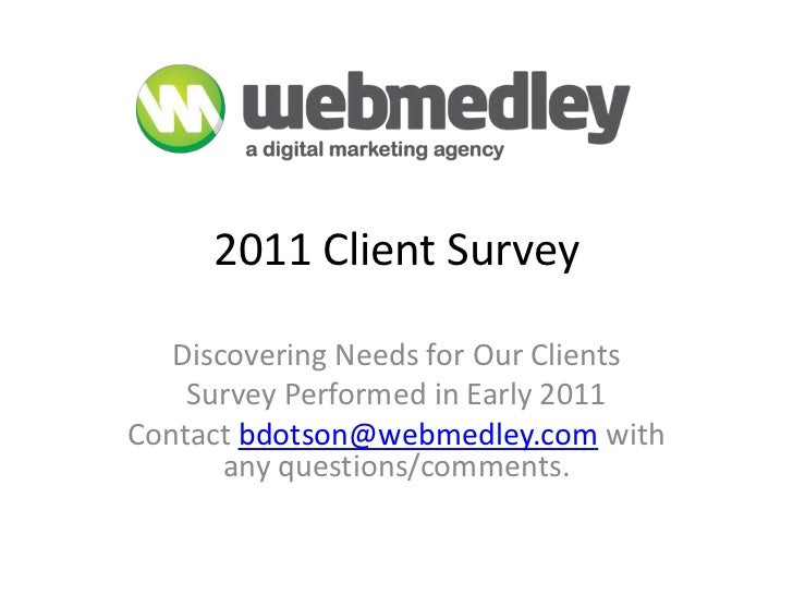 2011 Client Survey<br />Discovering Needs for Our Clients <br />Survey Performed in Early 2011<br />Contact bdotson@webmed...