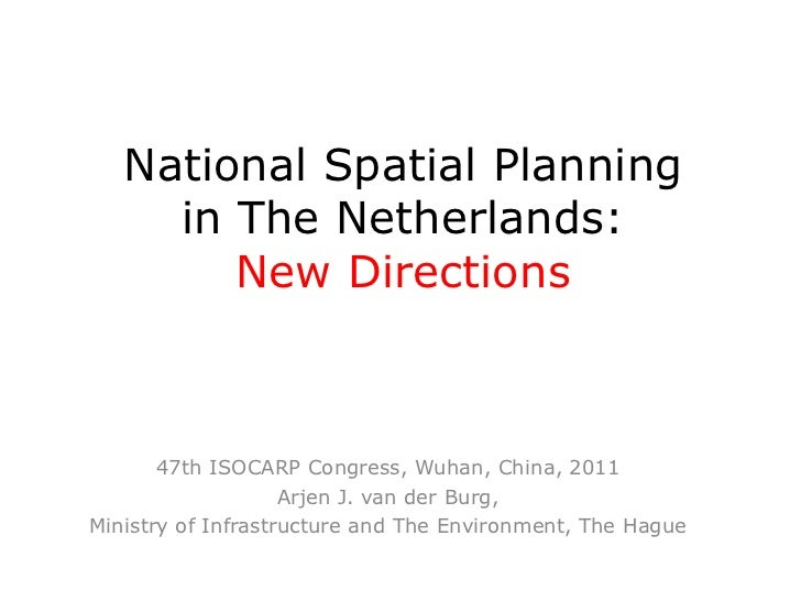 National Spatial Planning     in The Netherlands:        New Directions       47th ISOCARP Congress, Wuhan, China, 2011   ...