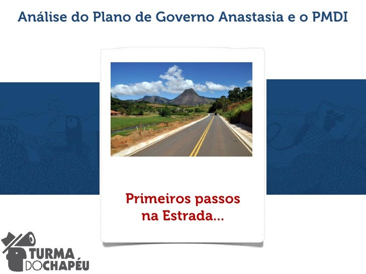 Análise do Plano de Governo Anastasia e o PMDI              Primeiros passos                na Estrada...
