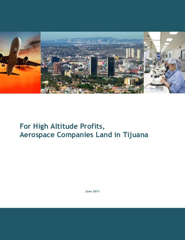 For High Altitude Profits, Aerospace Companies Land in Tijuana June 2011 photo: Antonio Mercado photo: North American Prod...