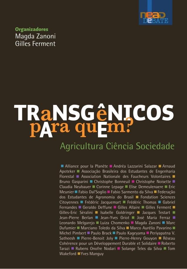 Magda Zanoni            Gilles Ferment           (Organizadores)      TRANSGÊNICOS       PARA QUEM?    Agricultura Ciência...