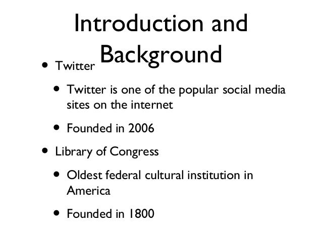• Twitter • Twitter is one of the popular social media sites on the internet • Founded in 2006 • Library of Congress • Old...