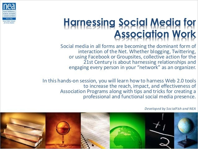 Harnessing Social Media for Association Work Social media in all forms are becoming the dominant form of interaction of th...