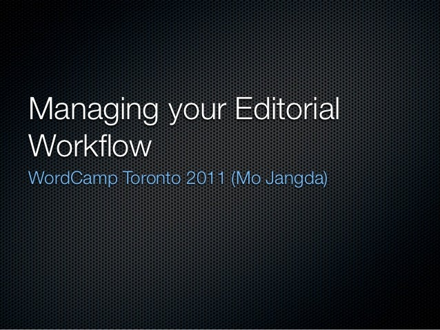 Managing your EditorialWorkflowWordCamp Toronto 2011 (Mo Jangda)
