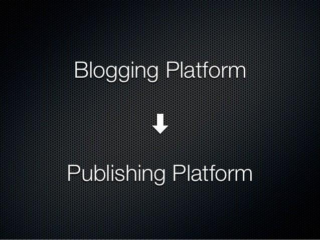Blogging Platform        ➡Publishing Platform