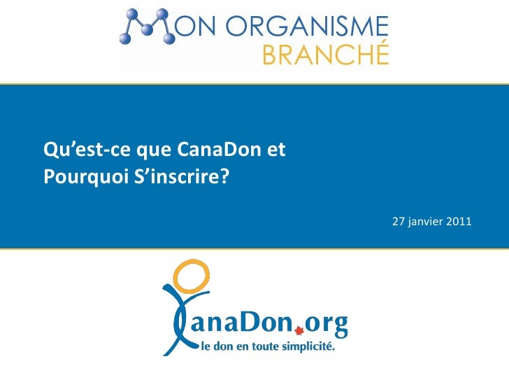 Qu'est-ce que CanaDon etPourquoi S'inscrire?                           27 janvier 2011
