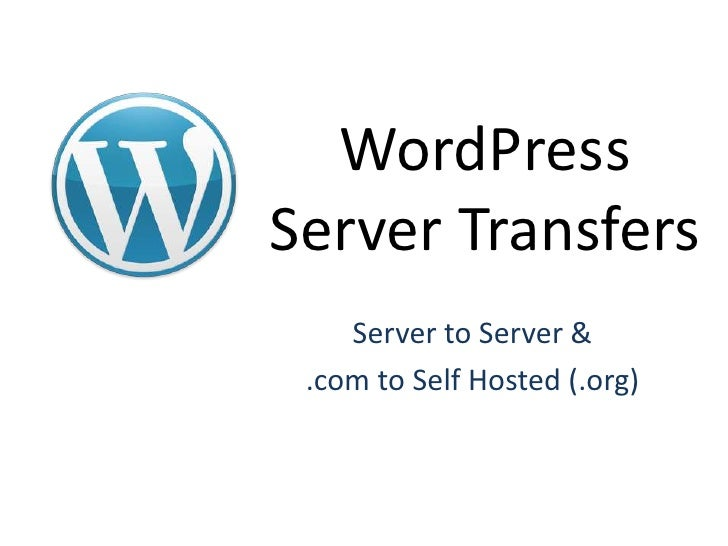 WordPressServer Transfers<br />Server to Server &<br />.com to Self Hosted (.org)<br />