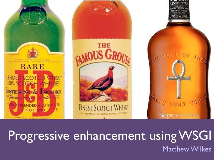 Progressive enhancement using WSGI                         Matthew Wilkes
