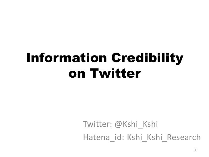 Information Credibility on Twitter<br />Twitter: @Kshi_Kshi<br />Hatena_id:Kshi_Kshi_Research<br />1<br />