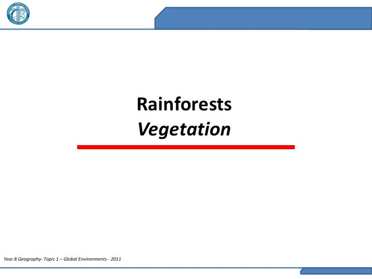 Rainforests                                                         VegetationYear 8 Geography- Topic 1 – Global Environme...