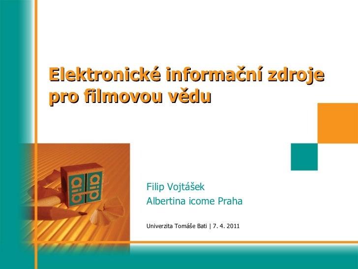 Elektronické informační zdroje pro filmovou vědu Filip Vojtášek Albertina icome Praha Univerzita Tomáše Bati  |  7. 4. 2011