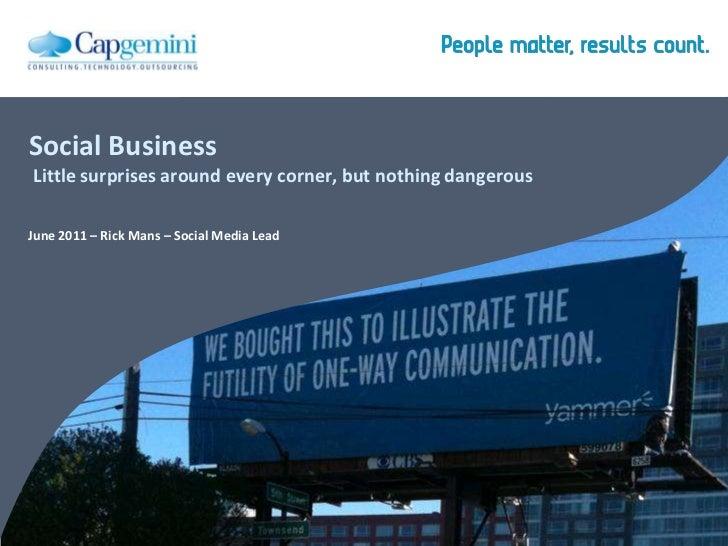 Social Business Little surprises around every corner, but nothing dangerous<br />June 2011 – Rick Mans – Social Media Lead...