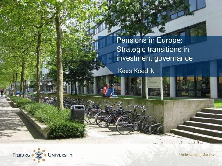 Pensions in Europe:Strategic transitions ininvestment governanceKees Koedijk