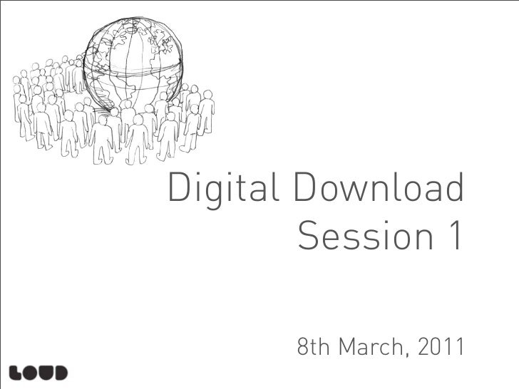 Digital Download        Session 1       8th March, 2011