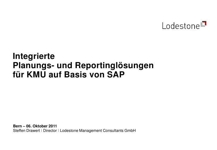 Integrierte Planungs- und Reportinglösungenfür KMU auf Basis von SAP<br />Bern – 06. Oktober 2011<br />Steffen Drawert I D...