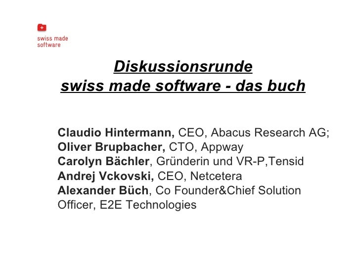 <ul><li>Diskussionsrunde </li></ul><ul><li>swiss made software - das buch </li></ul>Claudio Hintermann,  CEO, Abacus Resea...