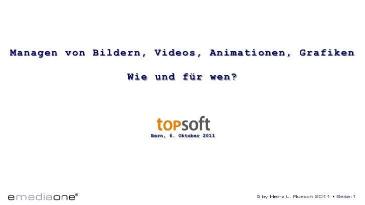 Managen von Bildern, Videos, Animationen, Grafiken                 Wie und für wen?                    Bern, 6. Oktober 20...