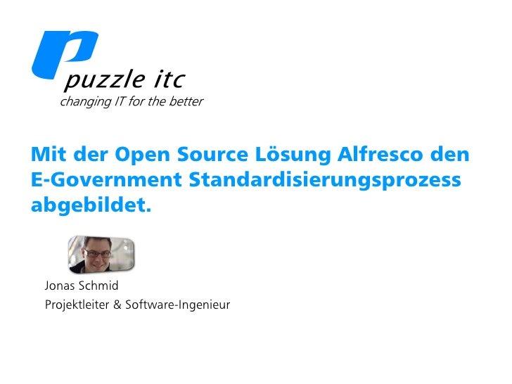 Puzzle ITC GmbH   www.puzzle.ch  Mit der Open Source Lösung Alfresco den  E-Government Standardisierungsprozess  abgebilde...