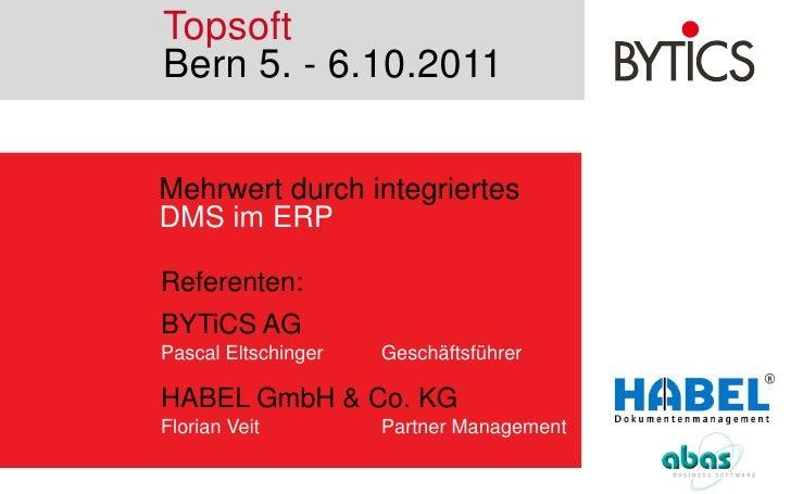 Topsoft<br />Bern 5. - 6.10.2011<br />Mehrwert durch integriertes <br />DMS im ERP<br />Referenten:<br />BYTiCS AG<br />Pa...